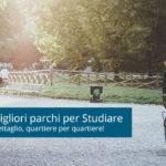 Parchi dove Studiare Milano: i Migliori Quartiere per Quartiere