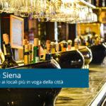 Siena: dove fare serata se studi in città, dall'apertivo alla discoteca
